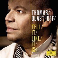 Thomas Quasthoff – Tell It Like It Is