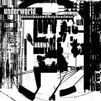 Underworld – Dubnobasswithmyheadman [20th Anniversary Remaster]