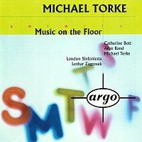 Michael Torke, Catherine Bott, Lothar Zagrosek, London Sinfonietta, Argo Band – Torke: Music On The Floor; 4 Proverbs; Monday & Tuesday