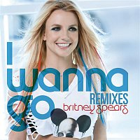 Britney Spears – I Wanna Go Remixes