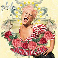Pink – I'm Not Dead