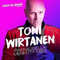 Toni Wirtanen – Rakkaudella merkitty mies (Vain elamaa kausi 7)
