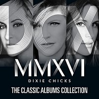 Dixie Chicks – The Classic Albums Collection