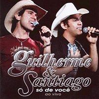 Guilherme & Santiago – Ao Vivo - Só De Voce