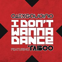 Alex Gaudino, Taboo – I Don't Wanna Dance