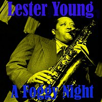 Lester Young – A Foggy Night