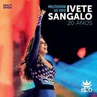 Ivete Sangalo – Multishow Ao Vivo - Ivete Sangalo 20 Anos [Live]