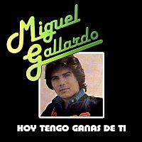 Miguel Gallardo – Hoy Tengo Ganas De Ti