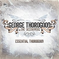 George Thorogood – Essential Thorogood