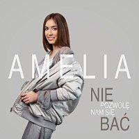 Amelia – Nie Pozwolę Nam Się Bać