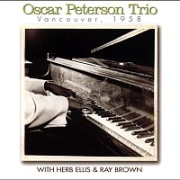 The Oscar Peterson Trio – Vancouver, 1958 (with Herb Ellis & Ray Brown) [Live]