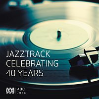 Různí interpreti – Jazztrack - Celebrating 40 Years