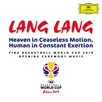 Lang Lang – Heaven in Ceaseless Motion, Human in Constant Exertion [FIBA Basketball World Cup 2019 Opening Ceremony Music]