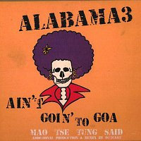 Alabama 3 – Ain't Goin' To Goa / Mao Tse Tung Said