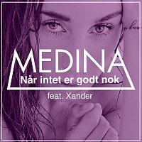 Medina, Xander – Nar Intet Er Godt Nok