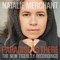 Natalie Merchant – Paradise Is There: The New Tigerlily Recordings – CD