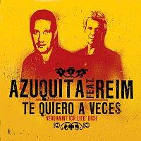 Azuquita, Matthias Reim – Te Quiero A Veces (Verdammt Ich Lieb' Dich)