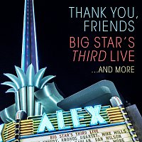 Big Star's Third Live – Thank You, Friends: Big Star's Third Live...And More [Alex Theatre, Glendale, CA / 4/27/2016]