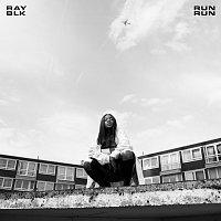 RAY BLK – Run Run