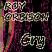 Roy Orbison – Cry