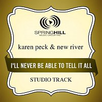 Karen Peck & New River – I'll Never Be Able To Tell It All