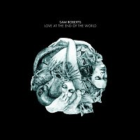 Sam Roberts Band – Love at the End of the World