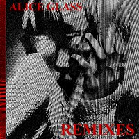 Alice Glass – Alice Glass [Remixes]