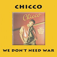 Chicco – We Don't Need War
