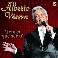 Alberto Vazquez – Tenías Que Ser Tú