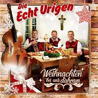 Die Echt Urigen – Weihnachten bei uns dahoam
