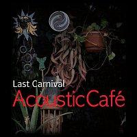 Acoustic Café – Last Carnival