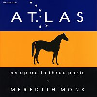 Meredith Monk – ATLAS - An Opera In Three Parts