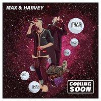 Max & Harvey – Coming Soon