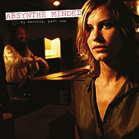 Absynthe Minded – My Heroics, Part One [Edited Version]