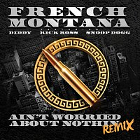 French Montana, Diddy, Rick Ross, Snoop Dogg – Ain't Worried About Nothin [Remix]