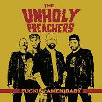 The Unholy Preachers – Fuckin'Amen Baby vol. I