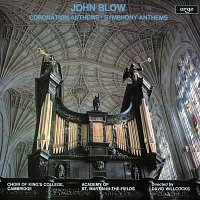 The Choir of King's College, Cambridge, Academy of St. Martin in the Fields – John Blow: Coronation Anthems & Symphony Anthems