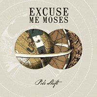 Excuse Me Moses – Pole Shift