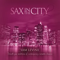Sam Levine – Sax In The City 2: Smooth Jazz Renditions Of Contemporary Romantic Classics