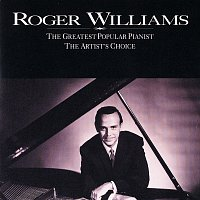 Roger Williams – The Greatest Popular Pianist / The Artist's Choice