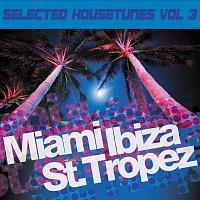 Miami Ibiza St. Tropez - Selected Housetunes Vol. 3
