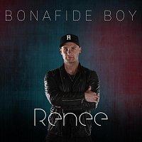 Renee – Bonafide Boy