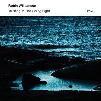 Robin Williamson – Trusting In The Rising Light