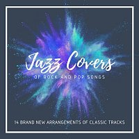 Různí interpreti – Jazz Covers of Rock and Pop Songs: 14 Brand New Arrangements of Classic Tracks