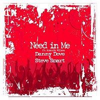 Danny Dove, Steve Smart – Need in Me