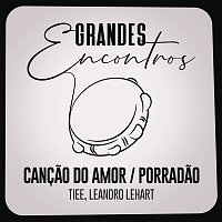 Grandes Encontros, Tiee, Leandro Lehart – Cancao do Amor / Porradao