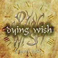 Dying Wish – Lopott idők