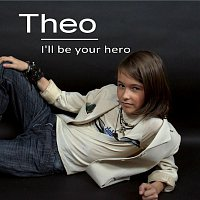 Theo – I'll Be Your Hero