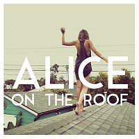 Alice on the roof – Easy Come Easy Go - EP