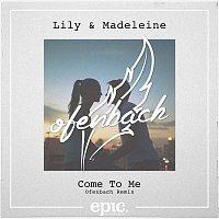 Lily, Madeleine – Come To Me (Ofenbach Remix) (Original Mix)